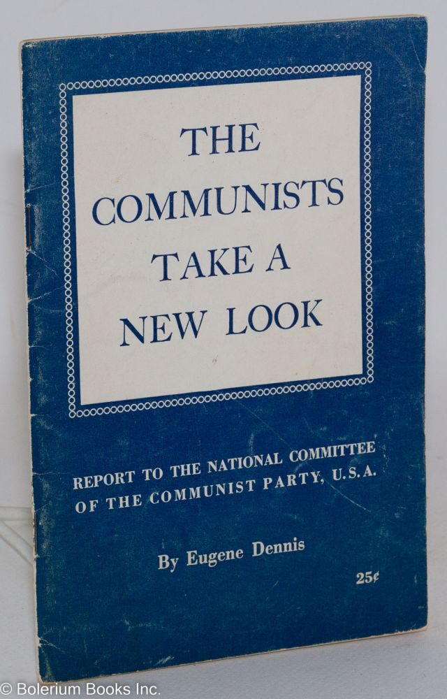 The Communists take a new look. Eugene Dennis.