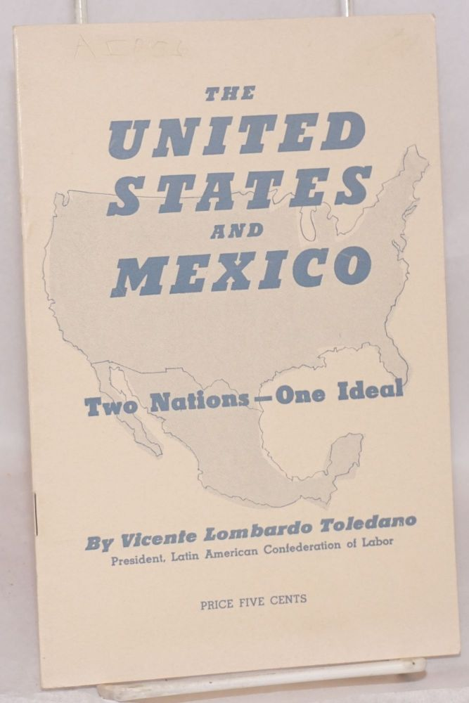 The United States and Mexico. Two nations--one ideal. Vicente Lombardo Toledano.
