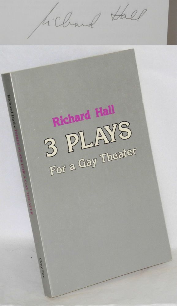 Three plays for a gay theater & three essays [Happy Birthday, Daddy; Love Match; Prisoner of Love]. Richard Hall.