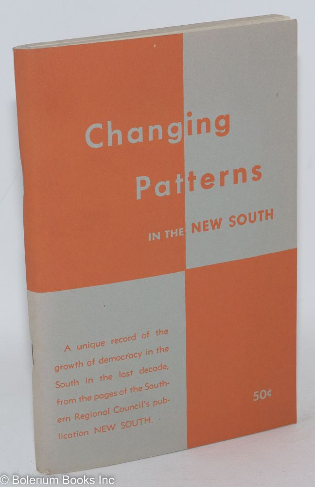 Changing patterns in the new south; a unique record of the growth of democracy in the South in the last decade, from the pages of the Southern Regional Council's publication NEW SOUTH