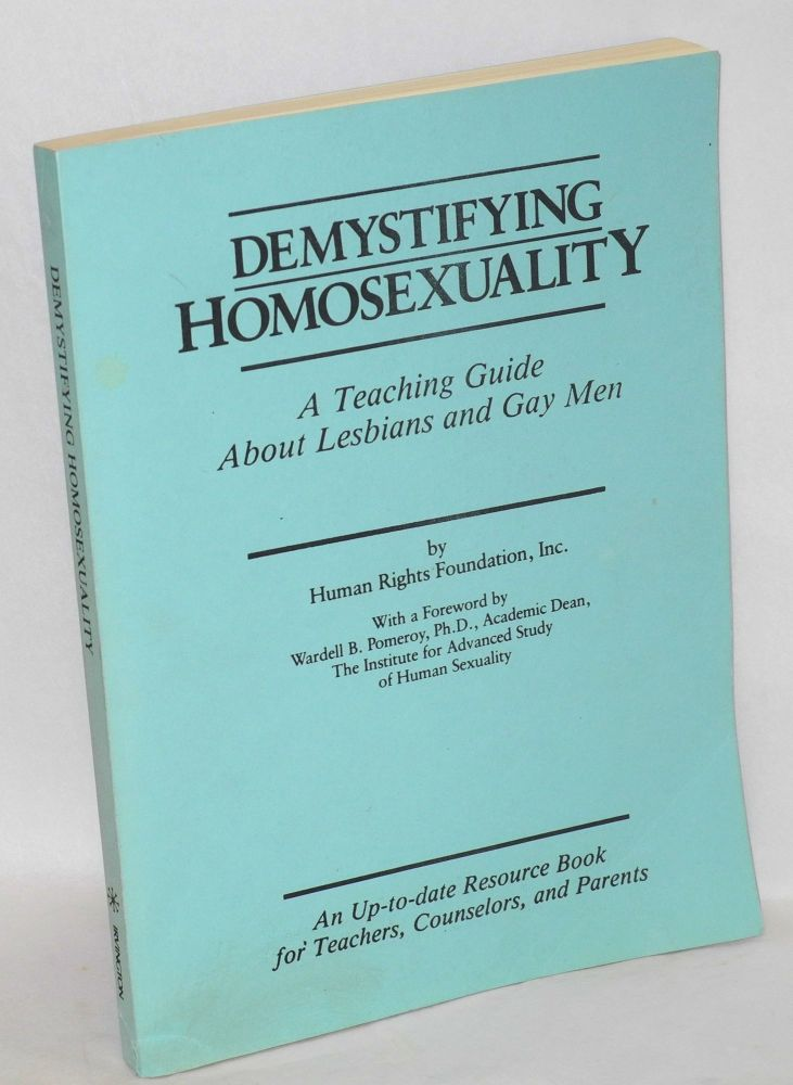 Demystifying homosexuality; a teaching guide about lesbians and gay men. Human Rights Foundation, Wardell B. Pomeroy, R. Hunter Morey.