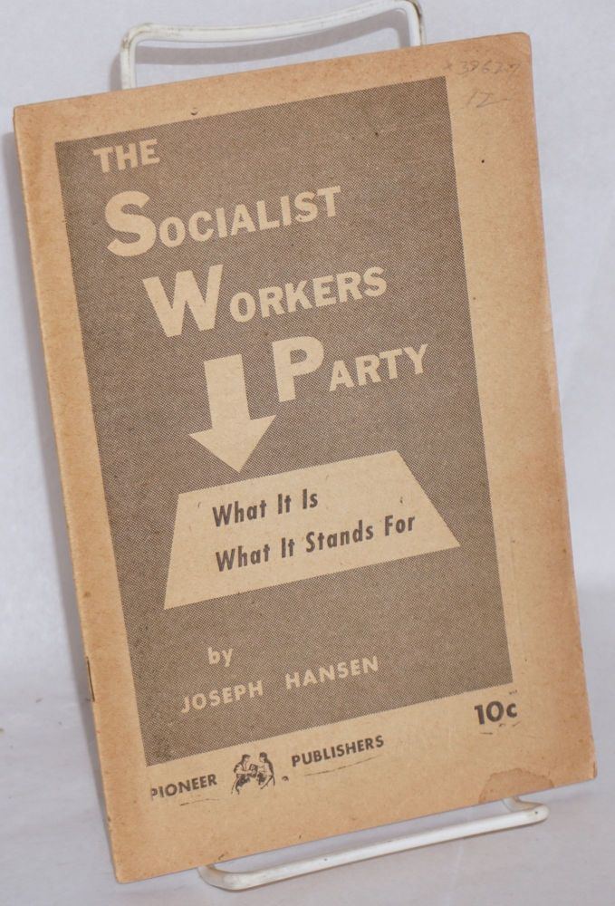 The Socialist Workers Party; what it is-- what it stands for. Joseph Hansen.
