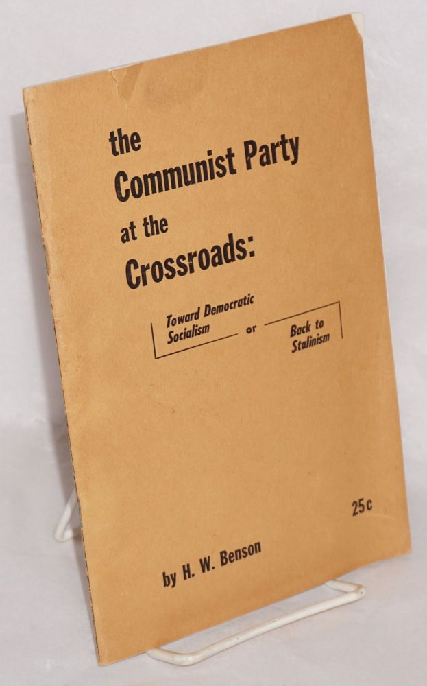 The Communist Party at the crossroads: toward democratic socialism or back to Stalinism. Introduction by Max Shachtman. Herman W. Benson.
