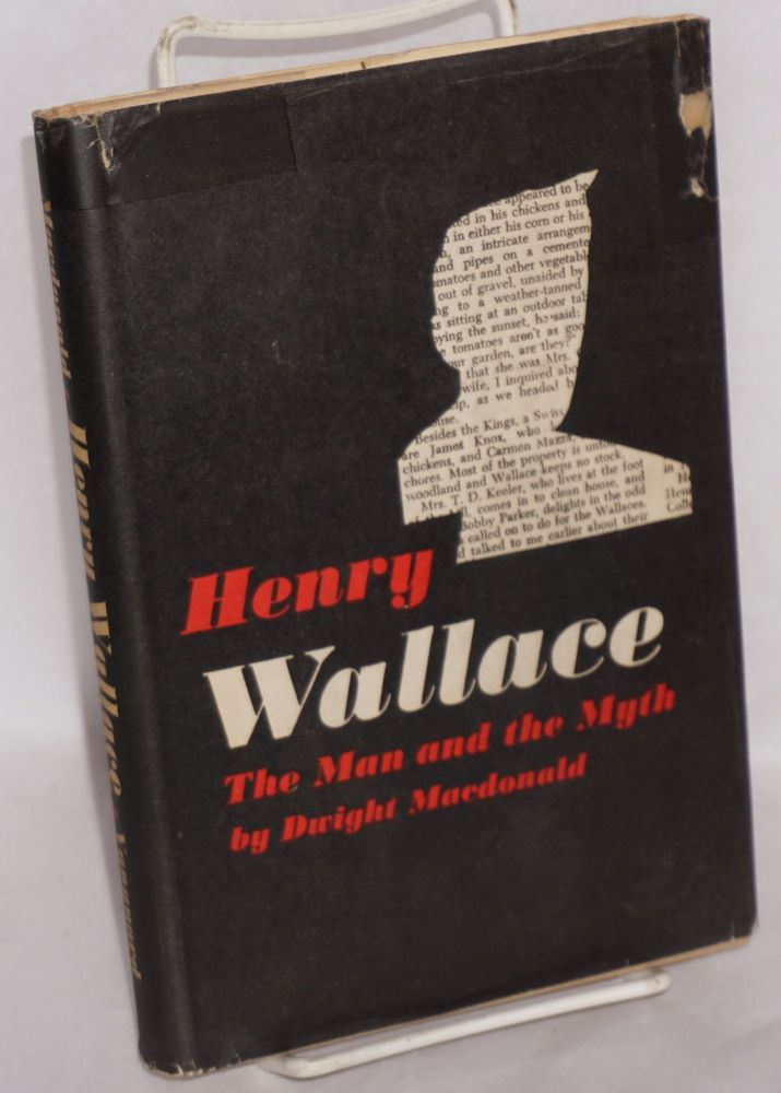 Henry Wallace, the man and the myth. Dwight MacDonald.
