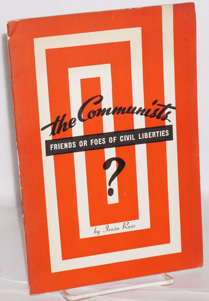 The Communists -- friends or foes of civil liberties? Irwin Ross.