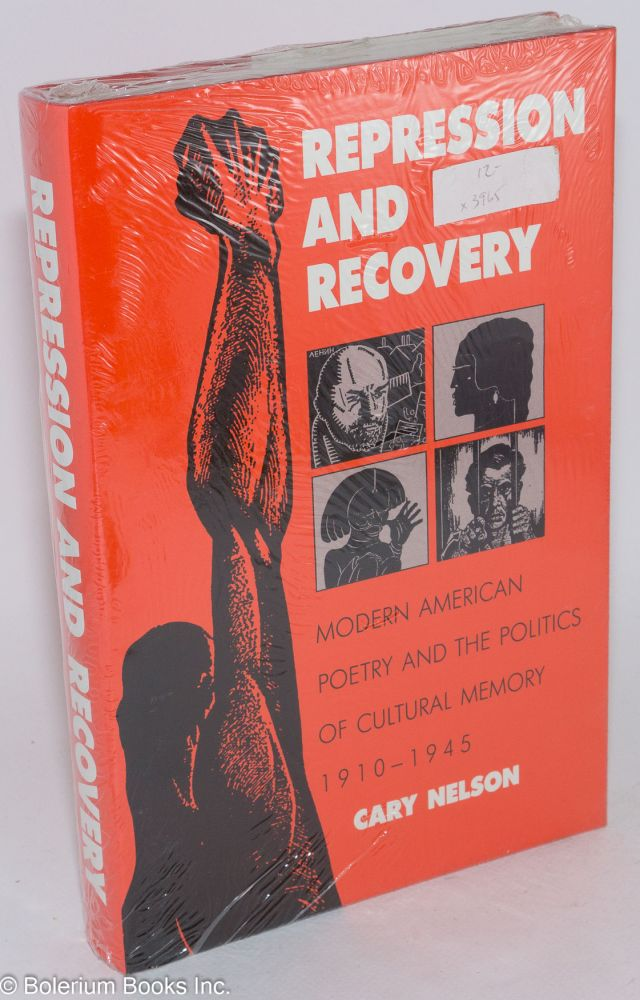 Repression and recovery; modern American poetry and the politics of cultural memory, 1910-1945. Cary Nelson.