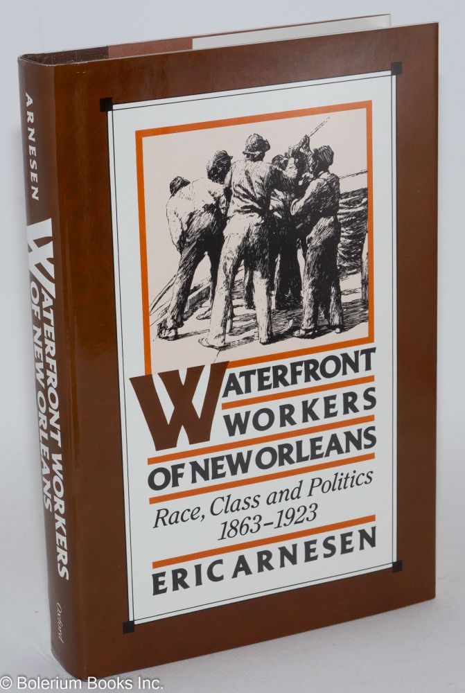 Waterfront workers of New Orleans; race, class, and politics, 1863-1923. Eric Arnesen.
