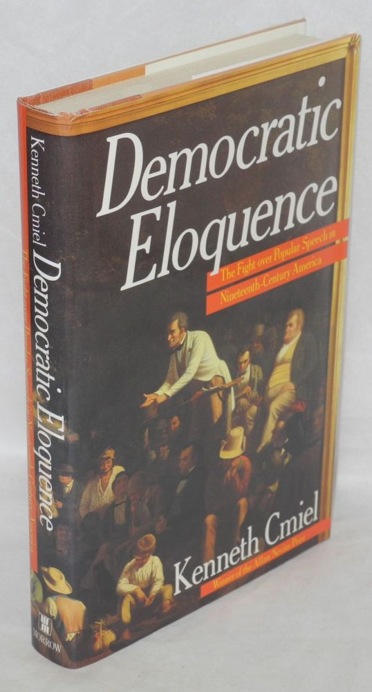Democratic eloquence; the fight over popular speech in Nineteenth-Century America. Kenneth Cmiel.
