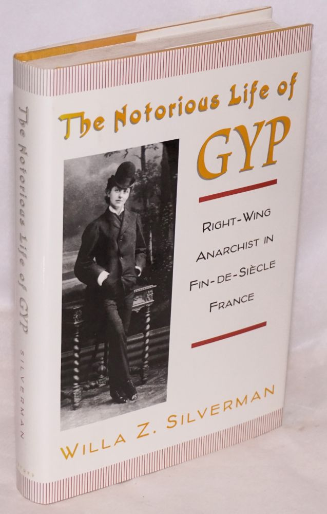 The notorious life of Gyp; right-wing anarchist in Fin-de-Siècle France. Willa Z. Silverman.