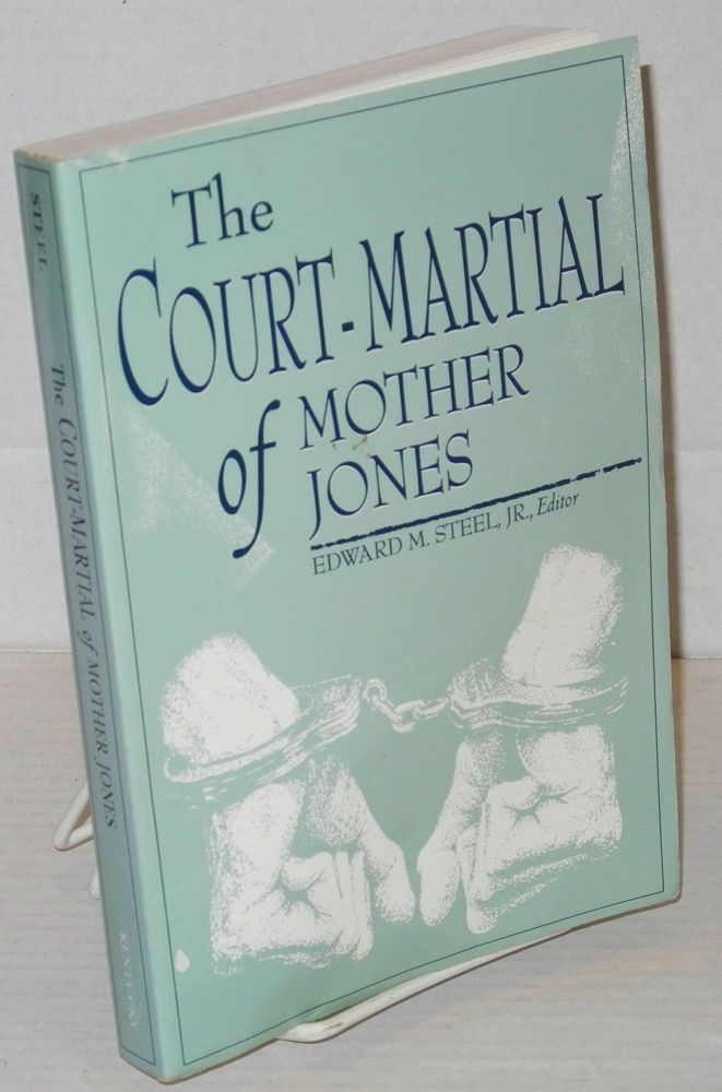 The court-martial of Mother Jones. Edward M. Steel, ed, Jr.