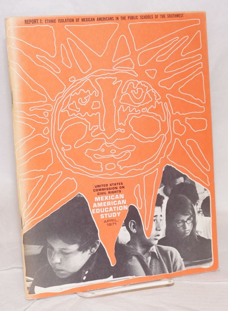 Mexican American Education Study. Report I: ethnic isolation of Mexican Americans in the public schools of the southwest, April, 1971. United States. Commission on Civil Rights.