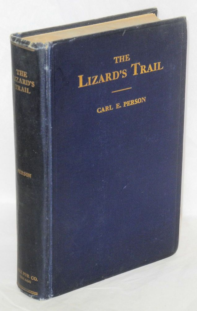 The lizard's trail; a story from the Illinois Central and Harriman Lines strike of 1911 to 1915 inclusive. Carl E. Person.