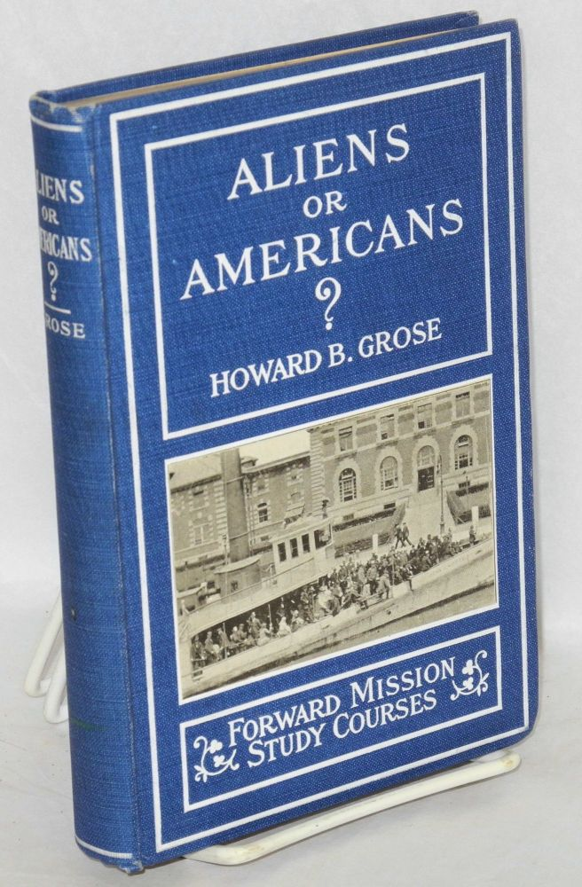 Aliens or Americans? With introduction by Josiah Strong. Howard B. Grose.