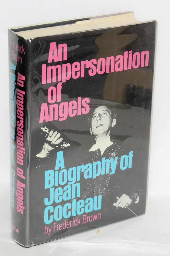 An Impersonation of Angels: a biography of Jean Cocteau. Frederick Brown.