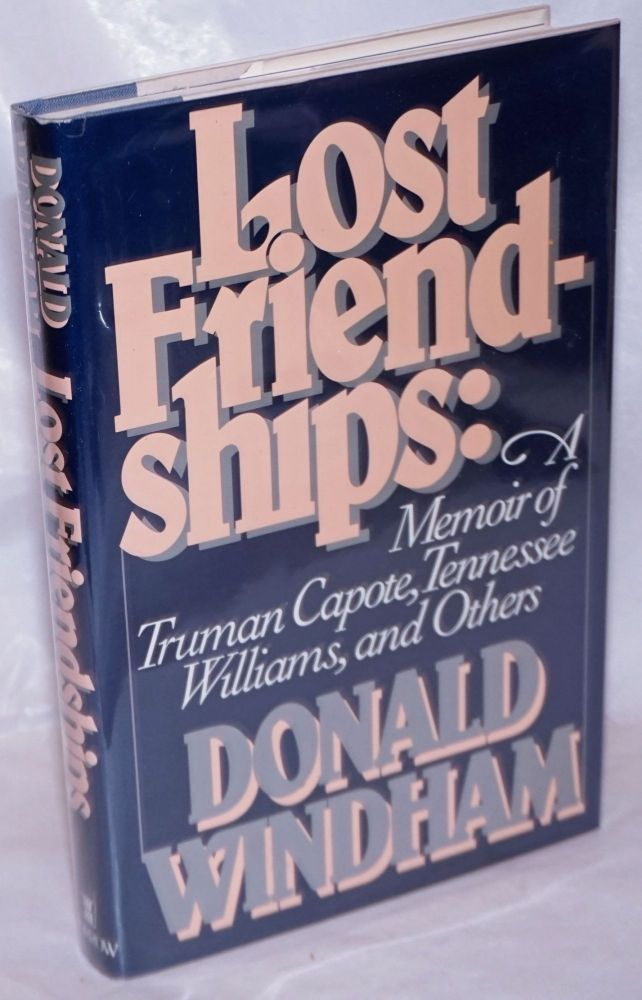 Lost friendships: a memoir of Truman Capote, Tennessee Williams, and others. Donald Windham.