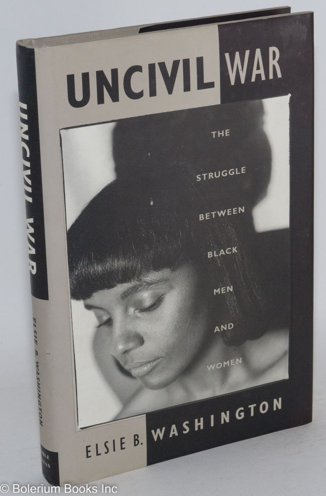 Uncivil war; the struggle between black men and women. Elsie B. Washington.