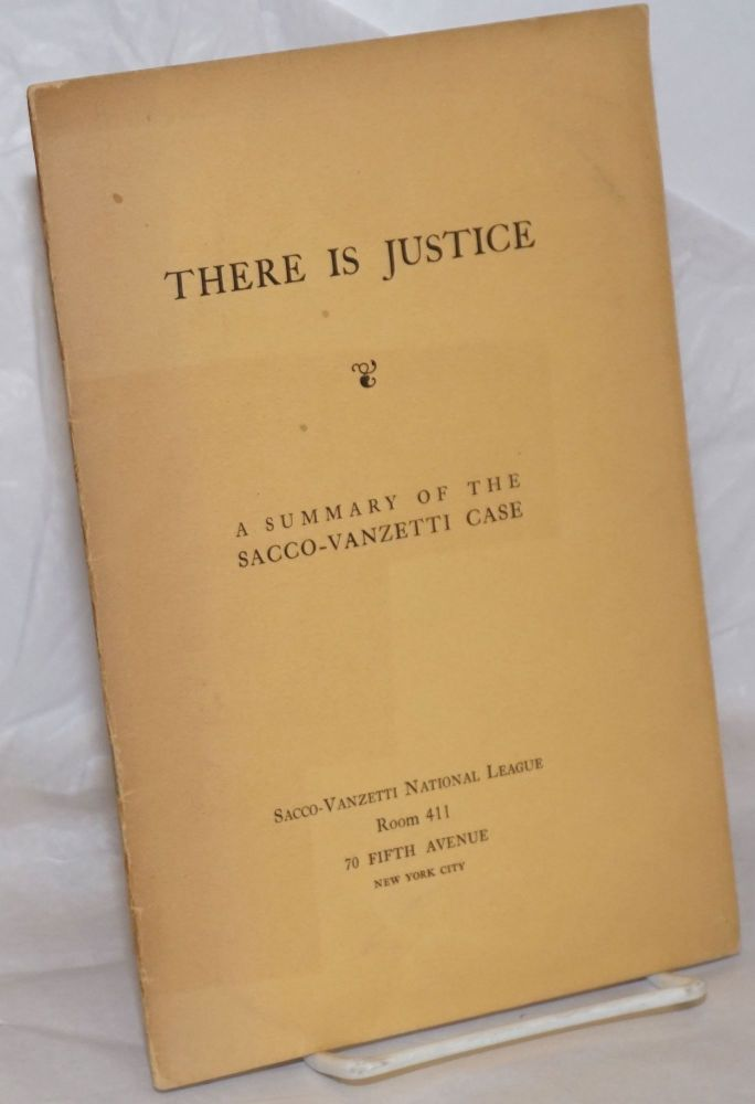 There is justice; a summary of the Sacco-Vanzetti Case. William Floyd Sacco-Vanzetti National League.