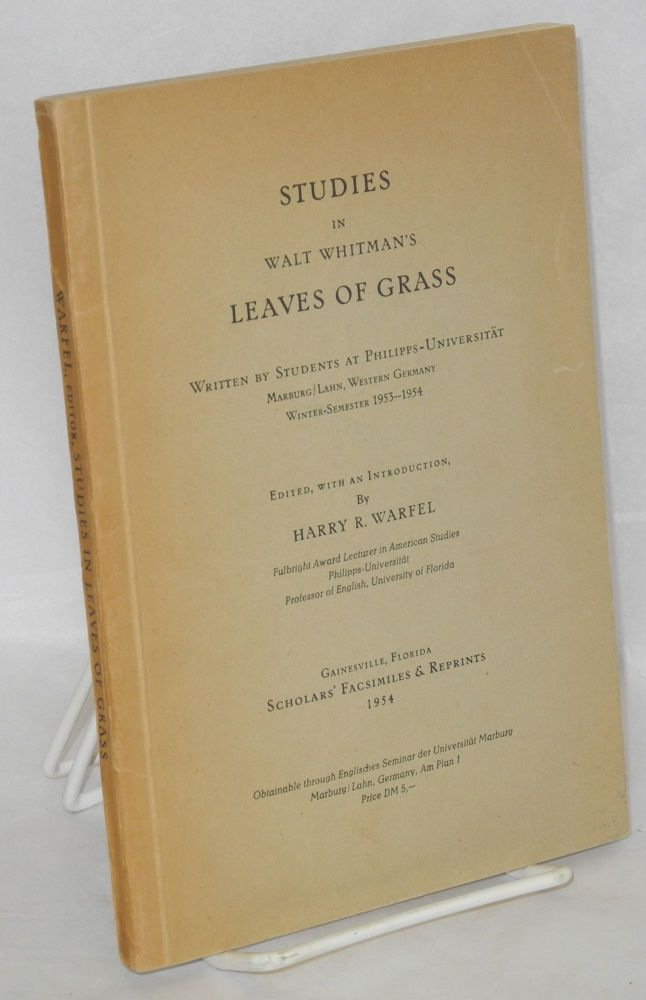 Studies in Walt Whitman's Leaves of Grass; written by students at Philipps-Universität, Marburg/Lahn, Western Germany, winter-semester 1953-1954. Walt edited Whitman, , Harry R. Warfel.