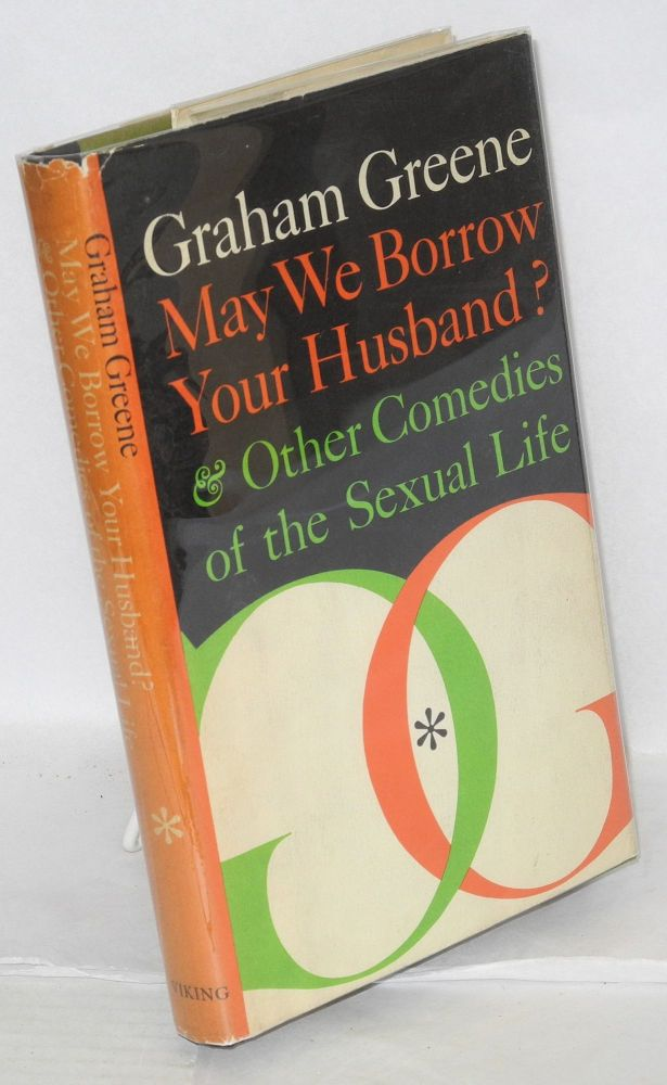 May we borrow your husband? and other comedies of the sexual life. Graham Greene.