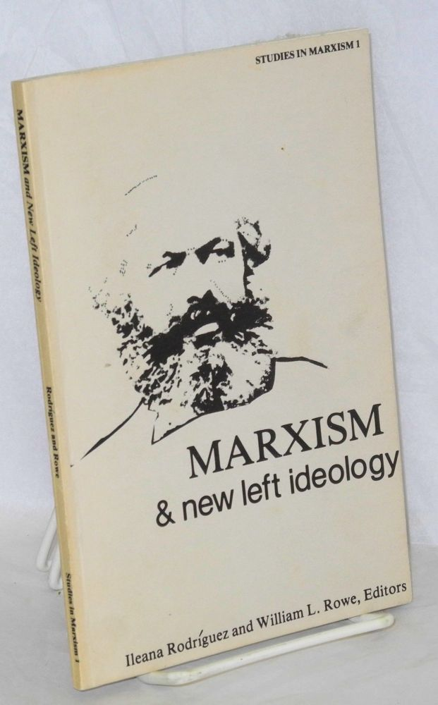 Marxism and new left ideology. Proceedings of the first Midwest Marxist Scholars Conference. Ileana Rodríguez, eds William L. Rowe.