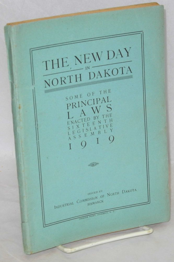 The new day in North Dakota: some of the principal laws enacted by the Sixteenth Legislative Assembly, 1919. 1919 North Dakota. Legislative Assembly. 16th Session.