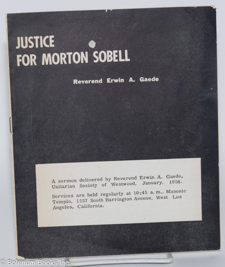Justice for Morton Sobell. A sermon by Reverend Erwin A. Gaede, Unitarian Society of Westwood, January, 1958. Erwin A. Gaede.