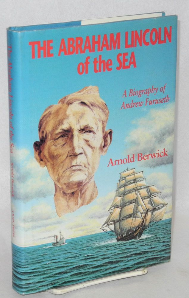 The Abraham Lincoln of the sea; a biography of Andrew Furuseth. Arnold Berwick.