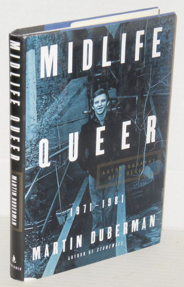 Midlife queer; autobiography of a decade, 1971-1981. Martin Duberman.