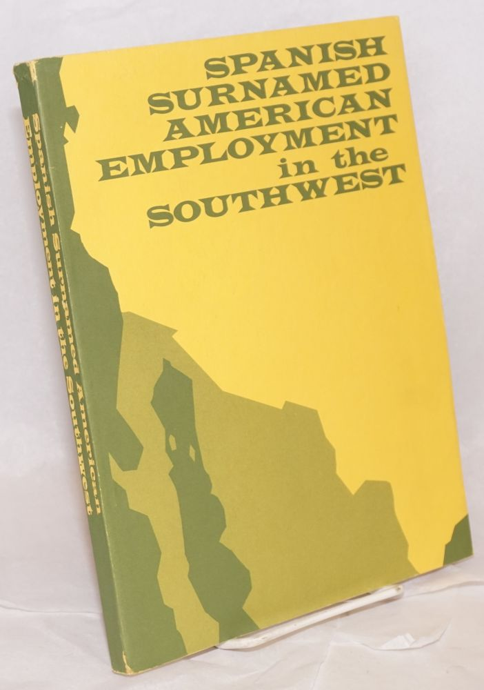 Spanish surnamed American employment in the Southwest; a study prepared for the Colorado Civil Rights Commission under the auspices of the Equal Employment Opportunity Commission. Fred H. Schmidt.