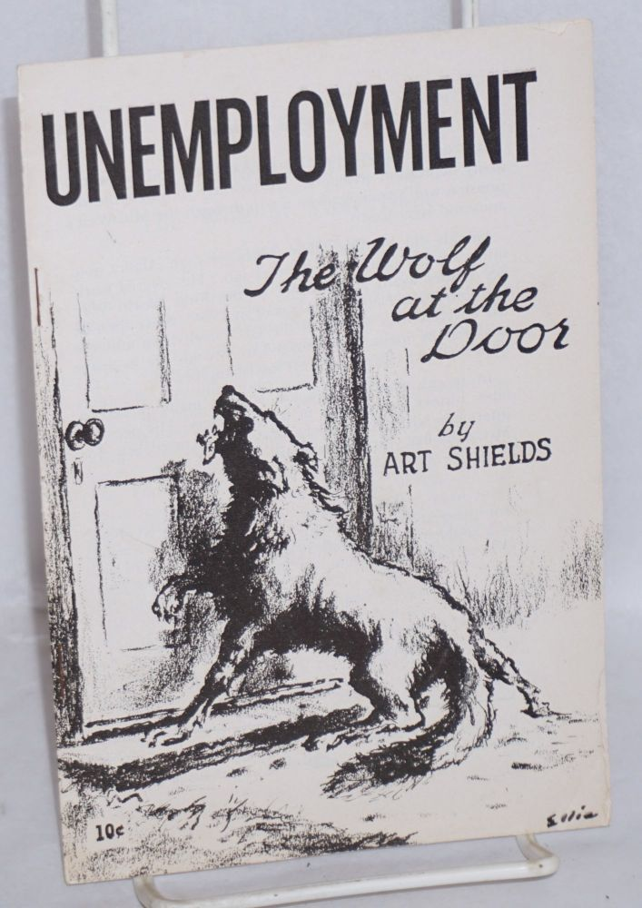 Unemployment; the wolf at the door. Art Shields.