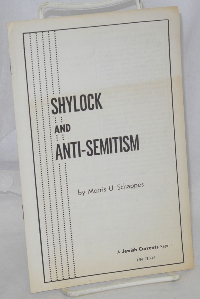 Shylock and anti-Semitism. A Jewish Currents reprint. Morris U. Schappes.