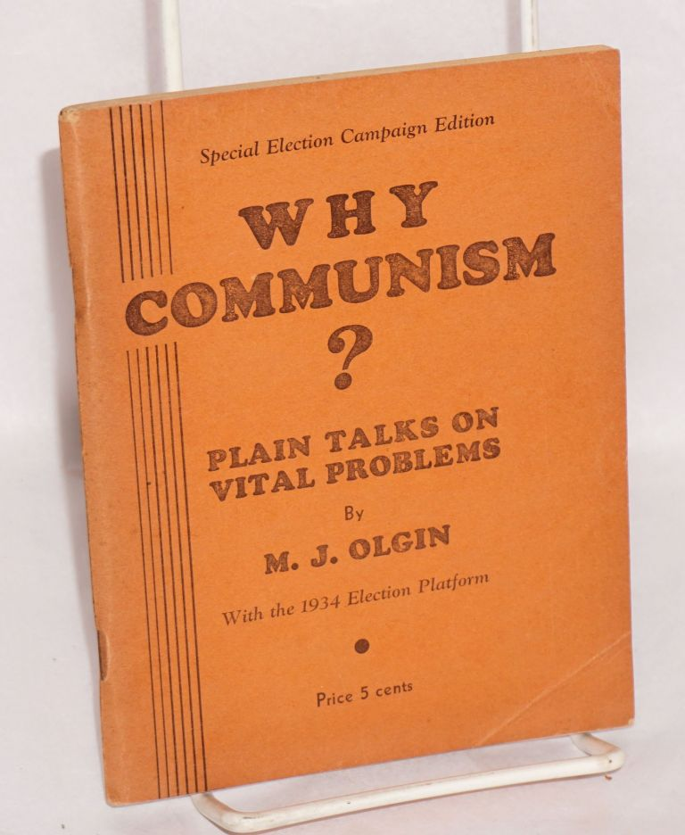 Why Communism? Plain talks on vital problems. With the 1934 election platform. Special election campaign edition. Moissaye J. Olgin.