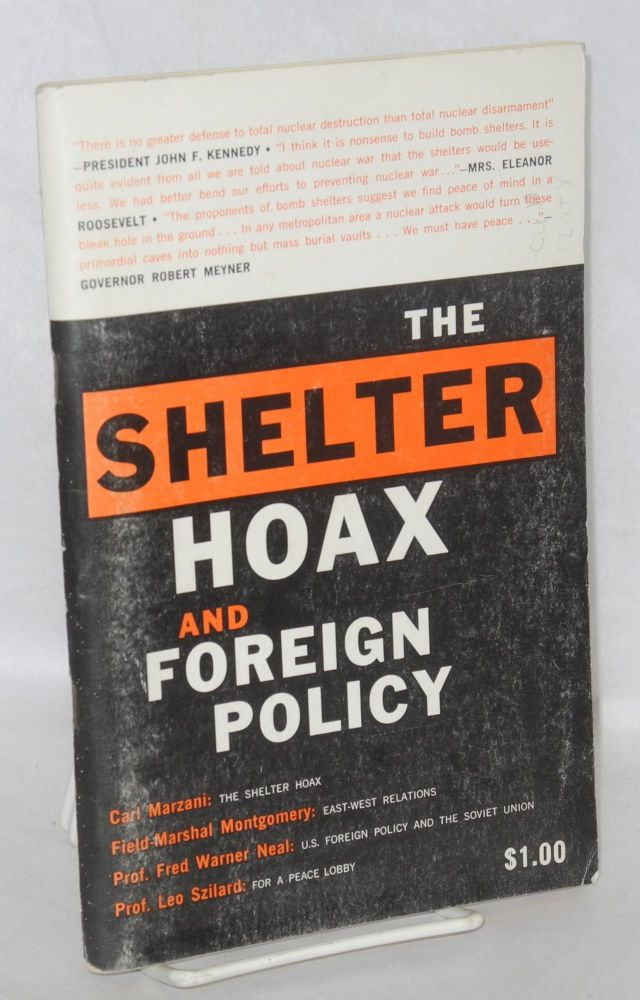 The shelter hoax and foreign policy.; [Contributions by] Carl Marzani, The Shelter Hoax; Field Marshal Montgomery, East-West relations; Prof. Fred Warner Neal, U.S. foreign policy and the Soviet Union; Prof. Leo Szilard, For a peace policy. Carl Marzani.
