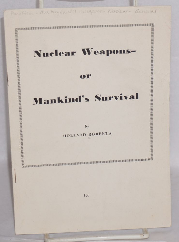 Nuclear weapons-- or mankind's survivial. Reprinted from New World Review, March 1957. Holland Roberts.