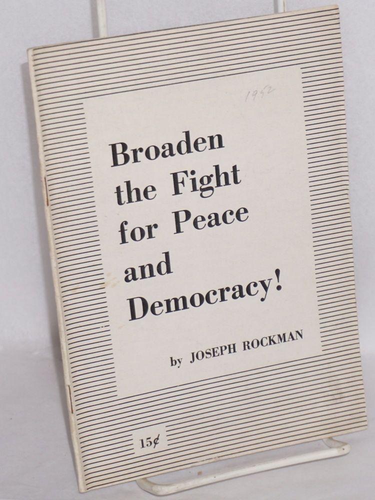 Broaden the fight for peace and democracy! Joseph Rockman.