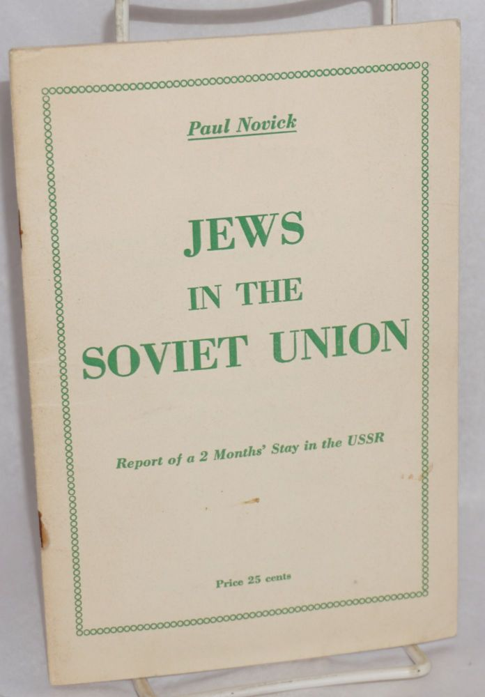 Jews in the Soviet Union, impressions of a two months' visit to the USSR (November - December, 1964). Paul Novick.