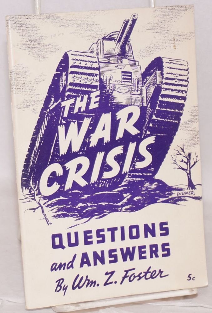 The war crisis; questions and answers. William Z. Foster.