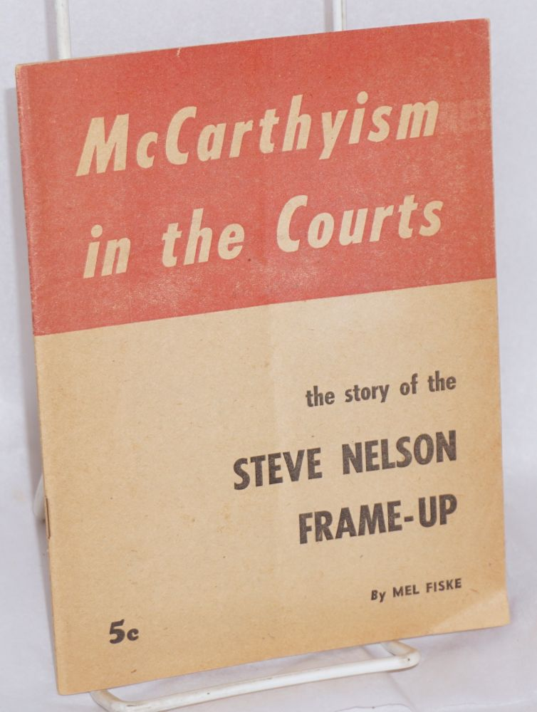 McCarthyism in the courts; the story of the Steve Nelson frame-up. Mel Fiske.