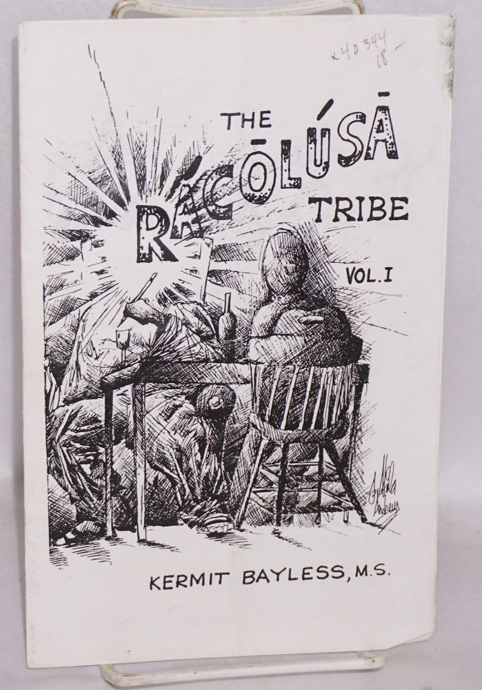 The Racolusa tribe; creation, evolution, institution and behavior. Kermit Bayless.
