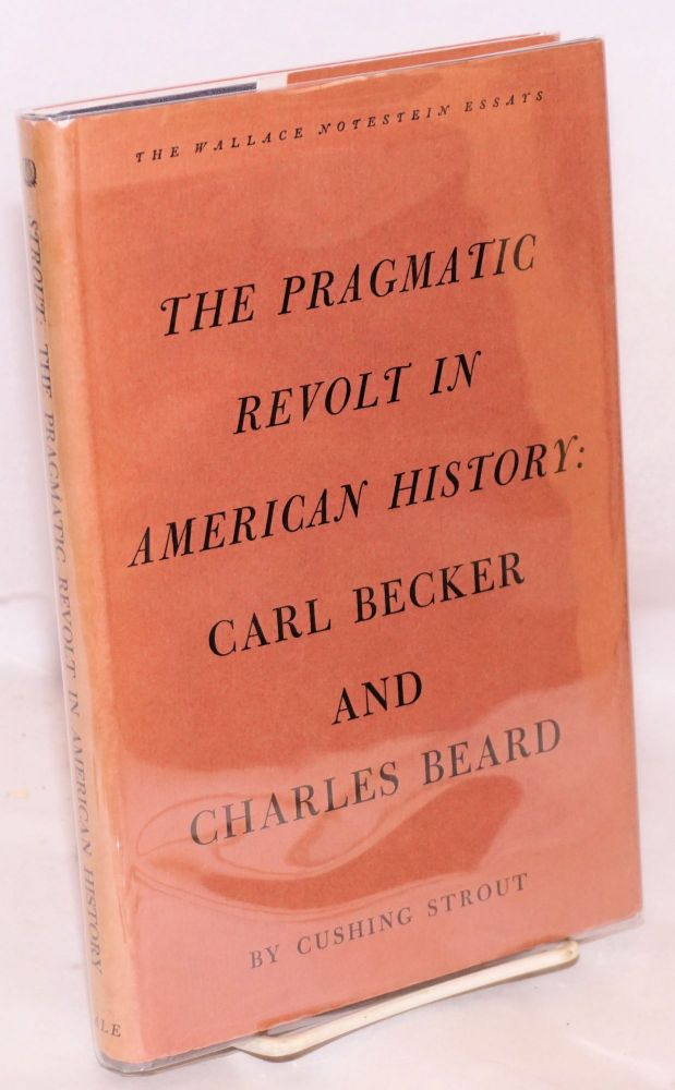 The Pragmatic Revolt in American History: Carl Becker and Charles Beard. Cushing Strout.