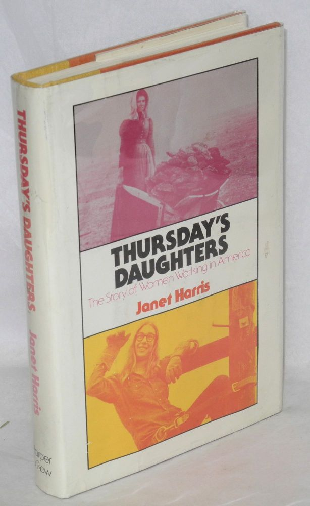 Thursday's daughters; the story of women working in America. Janet Harris.