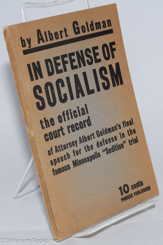 "In defense of socialism. The official court record of Attorney Albert Goldman's final speech for the defense in the famous Minneapolis ""sedition"" trial. Albert Goldman."