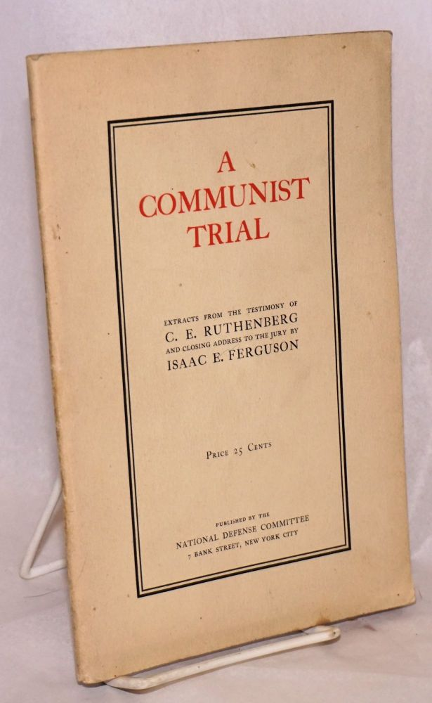 A Communist trial; extracts from the testimony of C.E. Ruthenberg and closing address to the jury by Isaac E. Ferguson. Charles E. Ruthenberg, Isaac E. Ferguson.