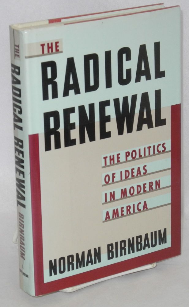 The radical renewal; the politics of ideas in modern America. Norman Birnbaum.