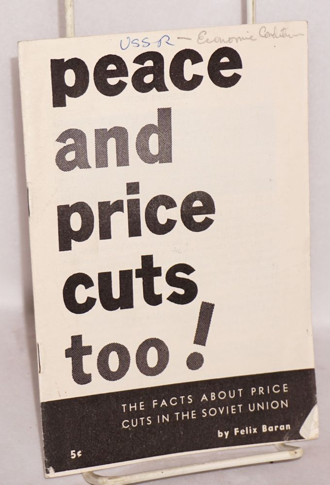 Peace and price cuts too! The facts about price cuts in the Soviet Union. Felix Baran.