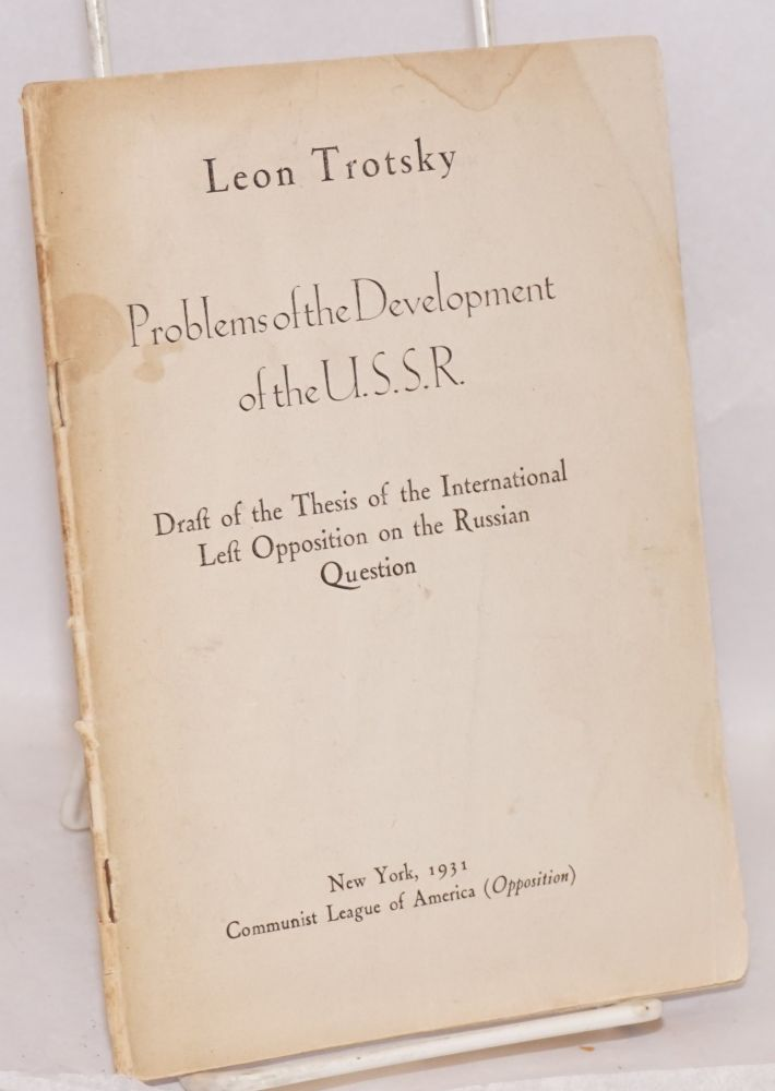Problems of the development of the U.S.S.R. Draft of the thesis of the International Left Opposition on the Russian question. Leon Trotsky.
