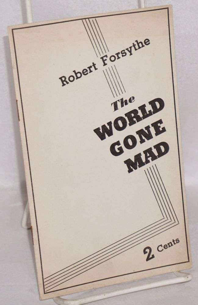 The world gone mad, by Robert Forsythe [pseud.]. Kyle Crichton, as Robert Forsythe.