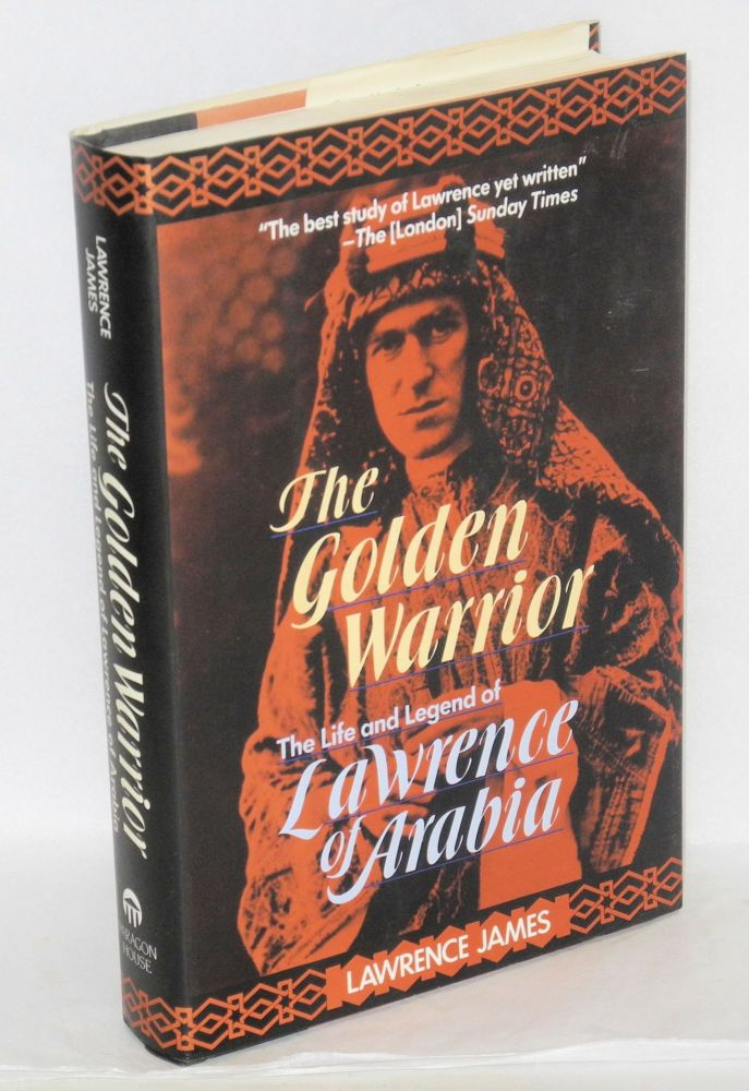 The golden warrior; the life and legend of Lawrence of Arabia. Lawrence James.