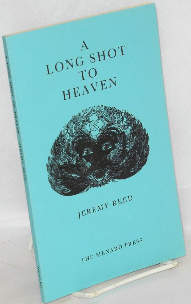 A long shot to heaven. Jeremy Reed.