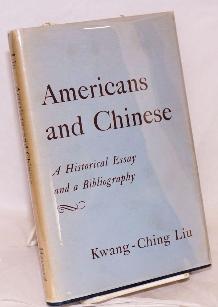 Americans and Chinese; a historical essay and a bibliography. Kwang-Ching Liu.